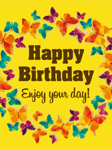 enjoy your day butterfly happy birthday card birthday