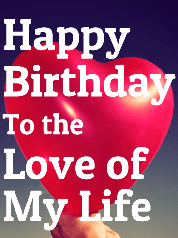 To Love of My Life - Heart Balloon Birthday Card for Wife ...